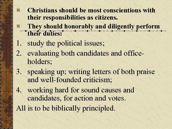 Christians should be most conscientious with their responsibilities as citizens. They should honorably and