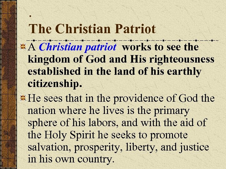 . The Christian Patriot A Christian patriot works to see the kingdom of God