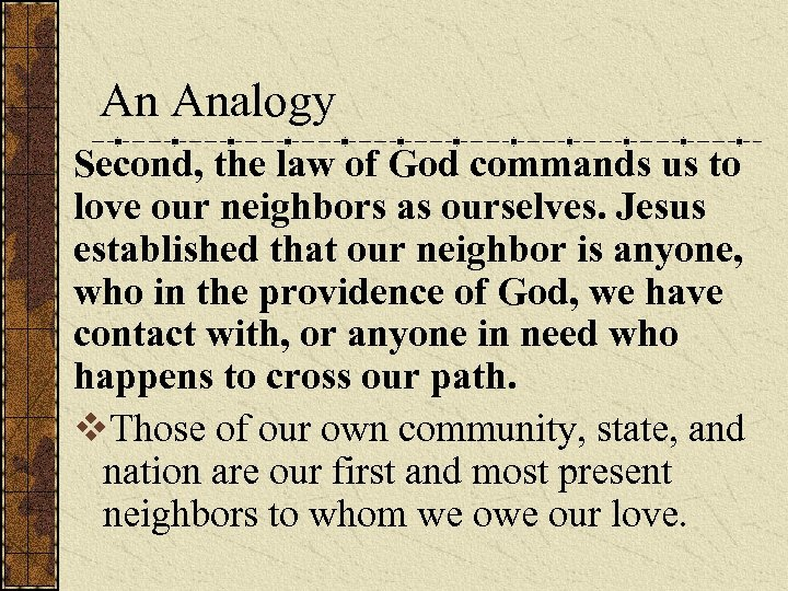 An Analogy Second, the law of God commands us to love our neighbors as
