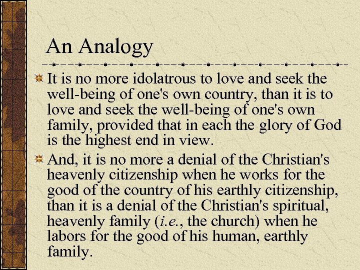 An Analogy It is no more idolatrous to love and seek the well-being of