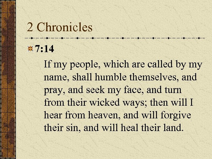 2 Chronicles 7: 14 If my people, which are called by my name, shall
