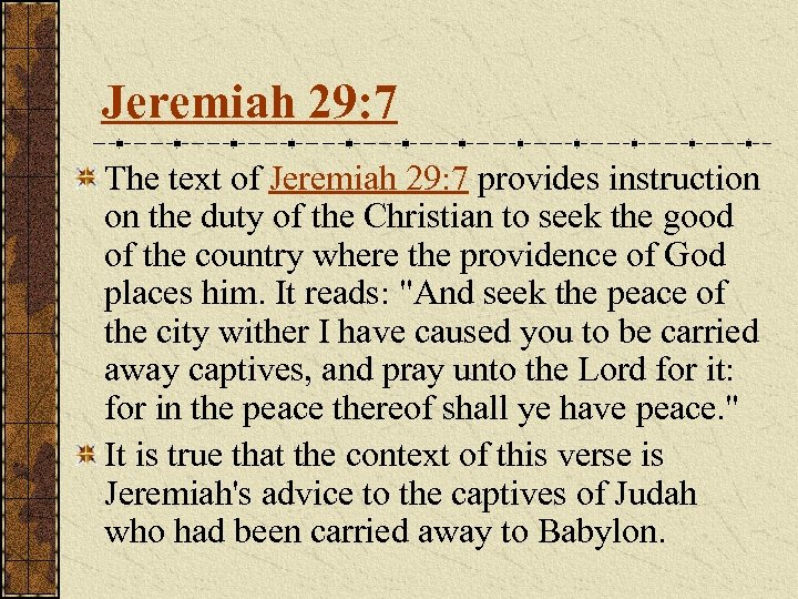 Jeremiah 29: 7 The text of Jeremiah 29: 7 provides instruction on the duty
