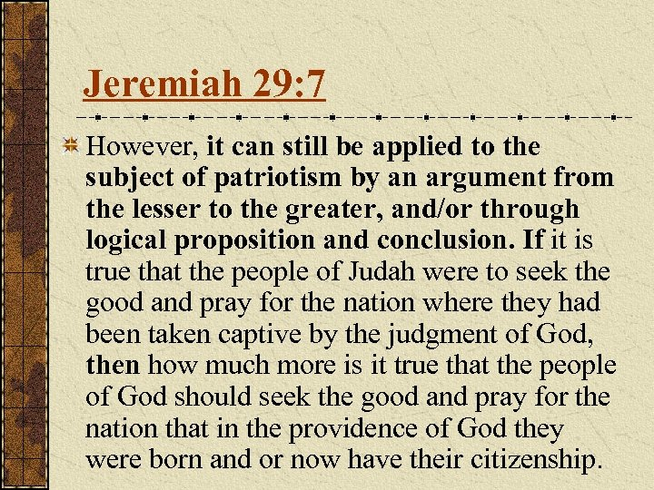 Jeremiah 29: 7 However, it can still be applied to the subject of patriotism