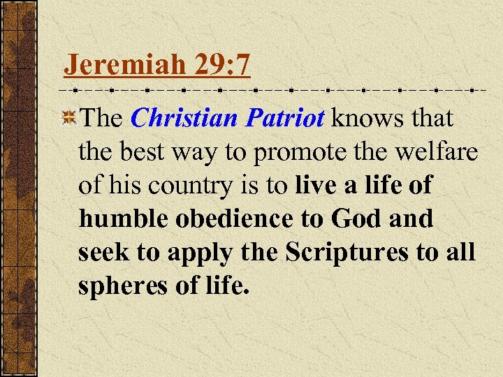 Jeremiah 29: 7 The Christian Patriot knows that the best way to promote the