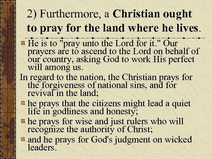 2) Furthermore, a Christian ought to pray for the land where he lives. He