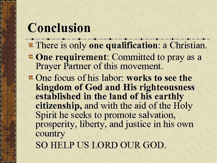 Conclusion There is only one qualification: a Christian. One requirement: Committed to pray as