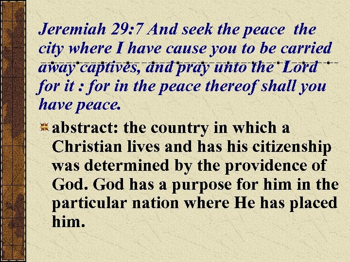 Jeremiah 29: 7 And seek the peace the city where I have cause you