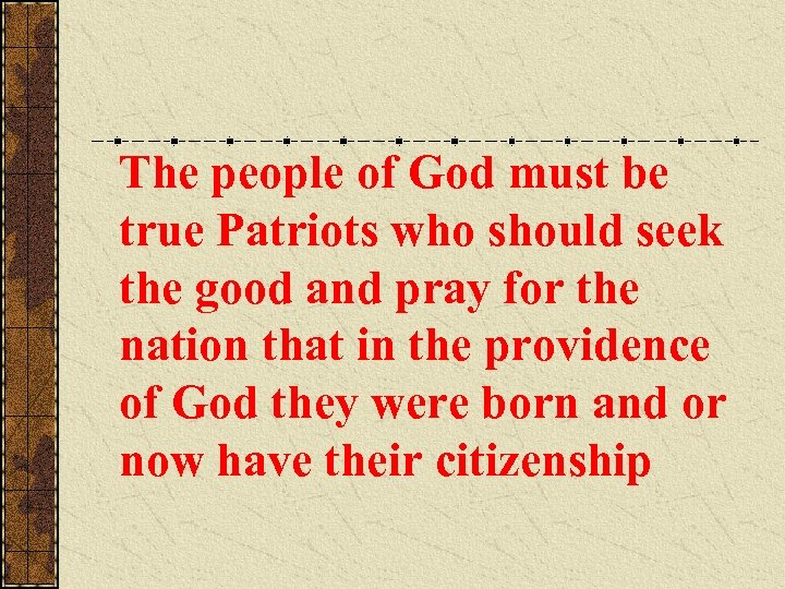The people of God must be true Patriots who should seek the good and