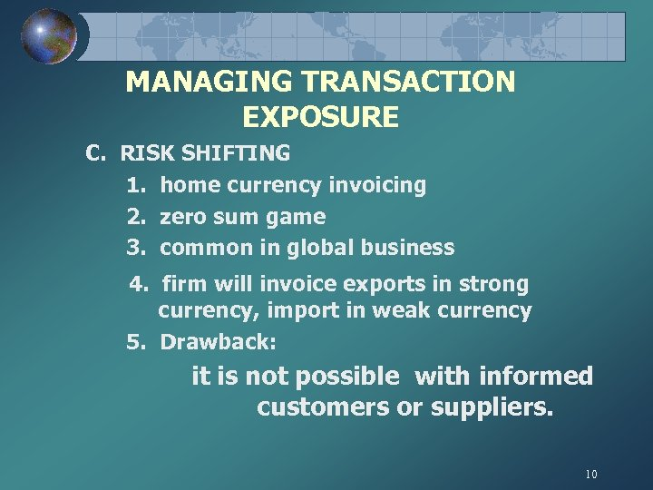 MANAGING TRANSACTION EXPOSURE C. RISK SHIFTING 1. home currency invoicing 2. zero sum game