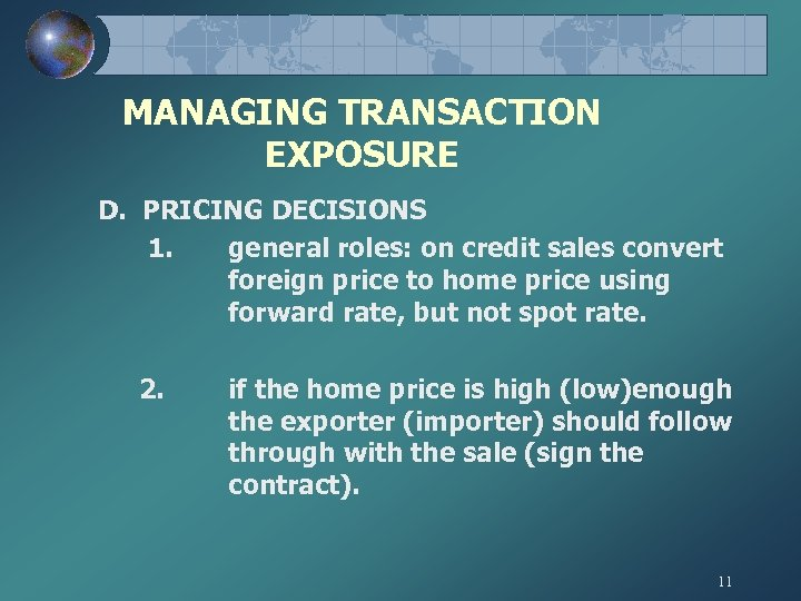 MANAGING TRANSACTION EXPOSURE D. PRICING DECISIONS 1. general roles: on credit sales convert foreign