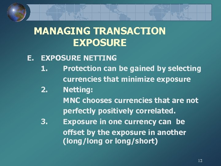 MANAGING TRANSACTION EXPOSURE E. EXPOSURE NETTING 1. Protection can be gained by selecting currencies