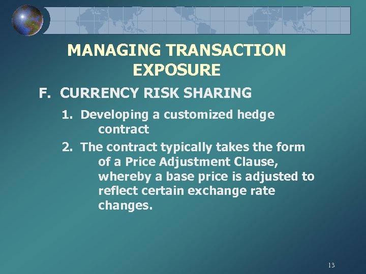 MANAGING TRANSACTION EXPOSURE F. CURRENCY RISK SHARING 1. Developing a customized hedge contract 2.