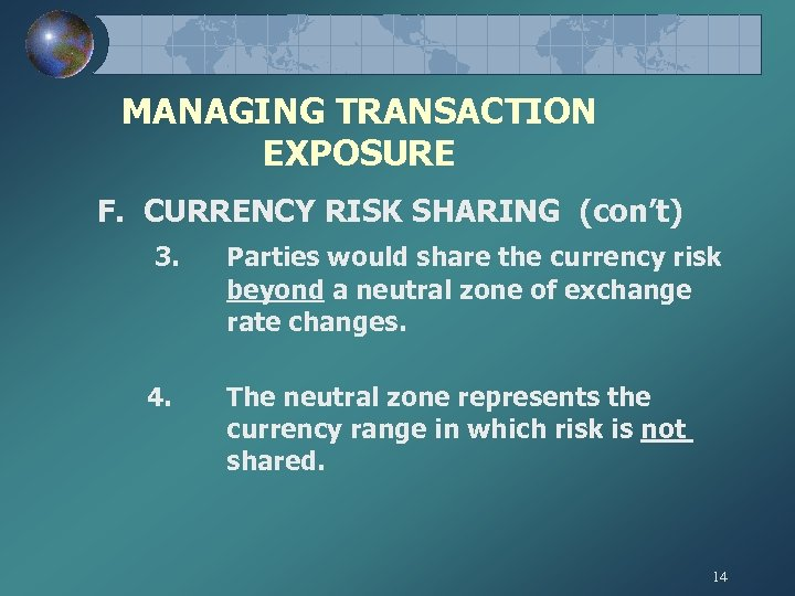 MANAGING TRANSACTION EXPOSURE F. CURRENCY RISK SHARING (con't) 3. Parties would share the currency