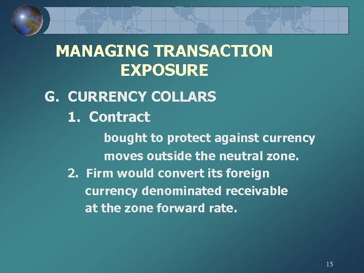 MANAGING TRANSACTION EXPOSURE G. CURRENCY COLLARS 1. Contract bought to protect against currency moves