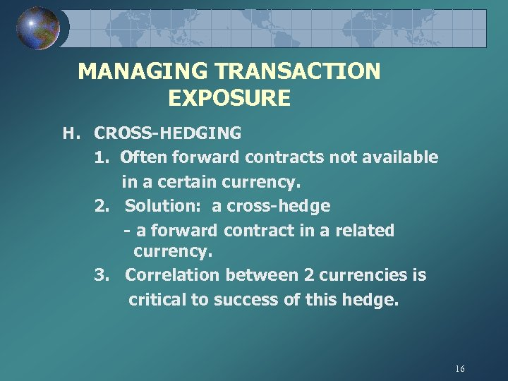 MANAGING TRANSACTION EXPOSURE H. CROSS-HEDGING 1. Often forward contracts not available in a certain