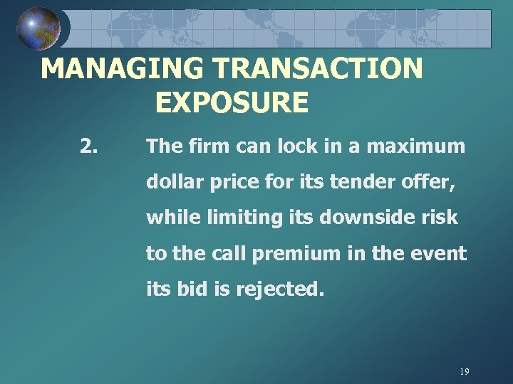 MANAGING TRANSACTION EXPOSURE 2. The firm can lock in a maximum dollar price for