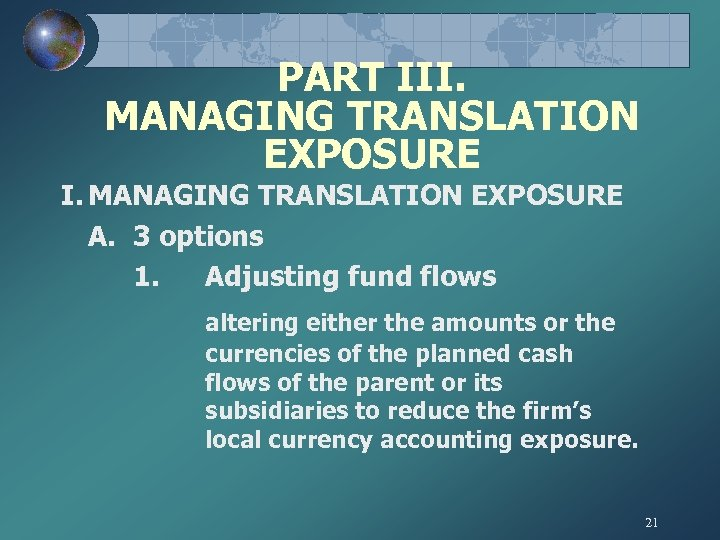 PART III. MANAGING TRANSLATION EXPOSURE A. 3 options 1. Adjusting fund flows altering either