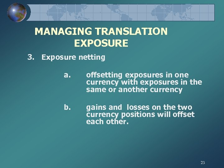 MANAGING TRANSLATION EXPOSURE 3. Exposure netting a. offsetting exposures in one currency with exposures