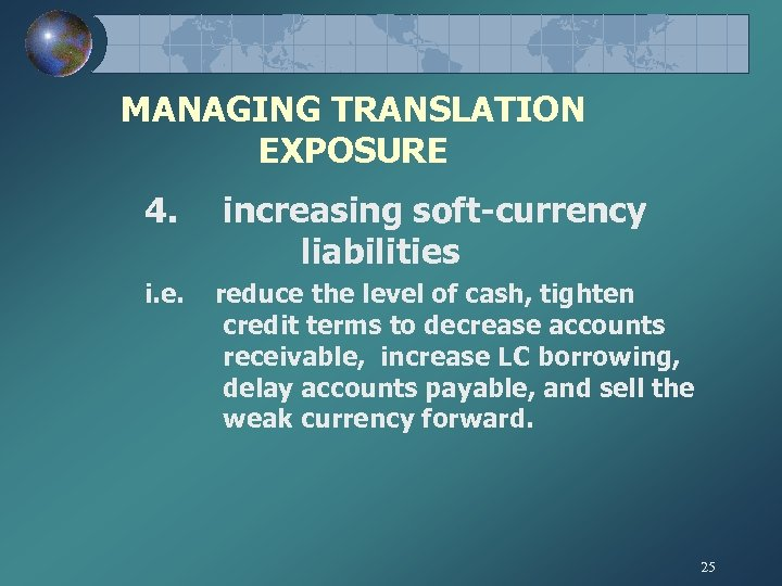 MANAGING TRANSLATION EXPOSURE 4. i. e. increasing soft-currency liabilities reduce the level of cash,