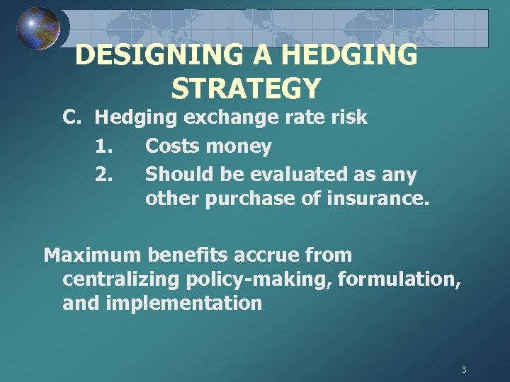 DESIGNING A HEDGING STRATEGY C. Hedging exchange rate risk 1. Costs money 2. Should
