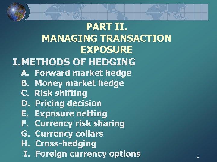 PART II. MANAGING TRANSACTION EXPOSURE I. METHODS OF HEDGING A. B. C. D. E.