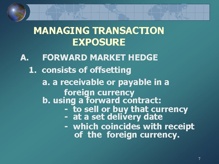 MANAGING TRANSACTION EXPOSURE A. FORWARD MARKET HEDGE 1. consists of offsetting a. a receivable