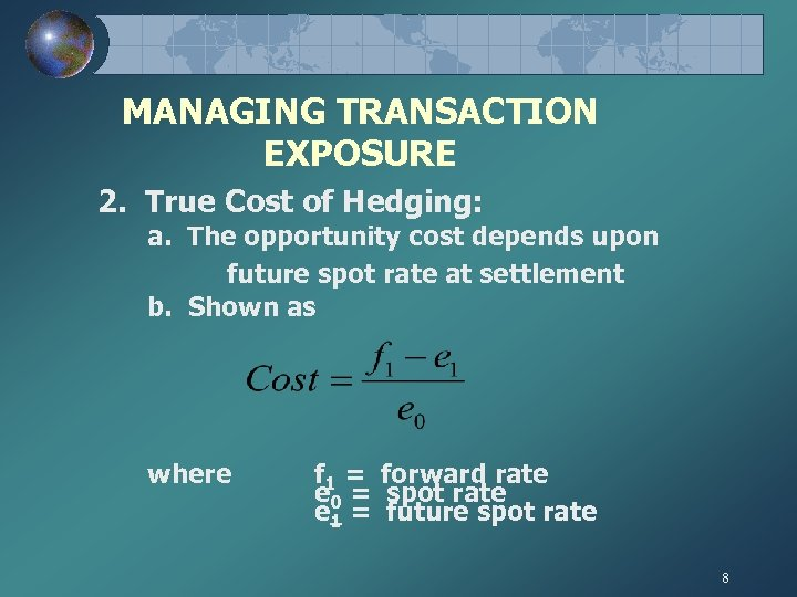 MANAGING TRANSACTION EXPOSURE 2. True Cost of Hedging: a. The opportunity cost depends upon