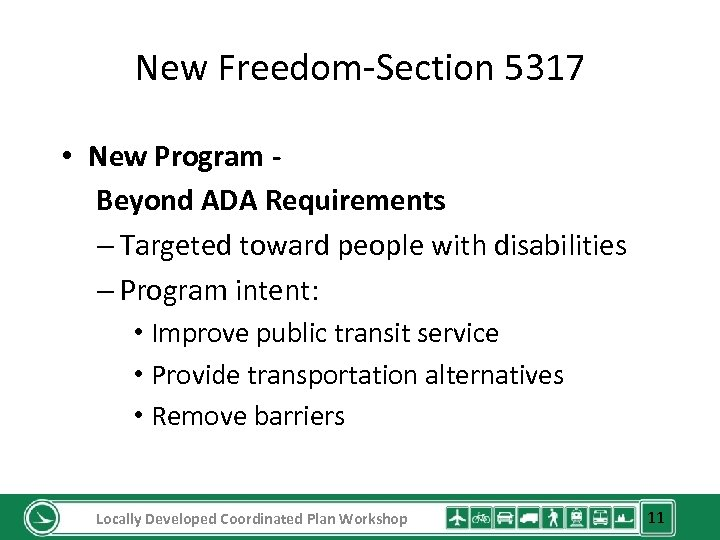 New Freedom-Section 5317 • New Program Beyond ADA Requirements – Targeted toward people with
