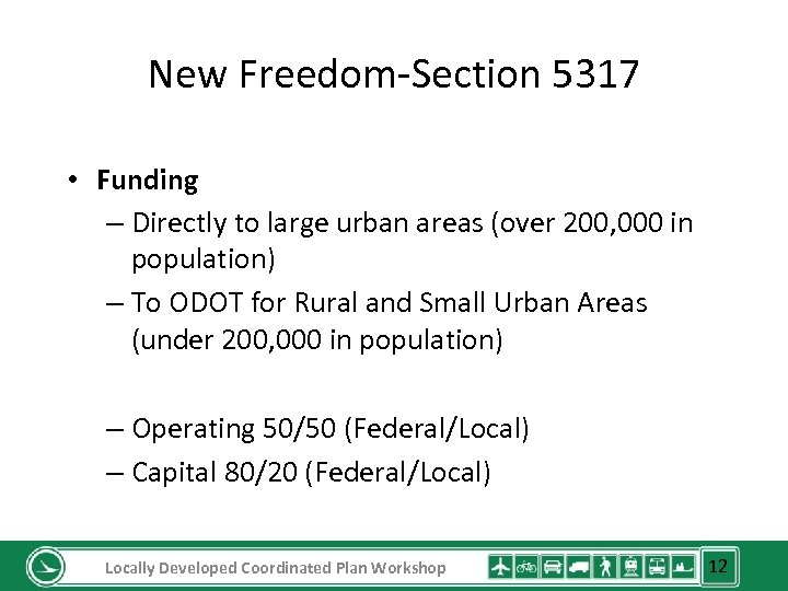 New Freedom-Section 5317 • Funding – Directly to large urban areas (over 200, 000