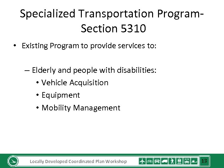 Specialized Transportation Program. Section 5310 • Existing Program to provide services to: – Elderly