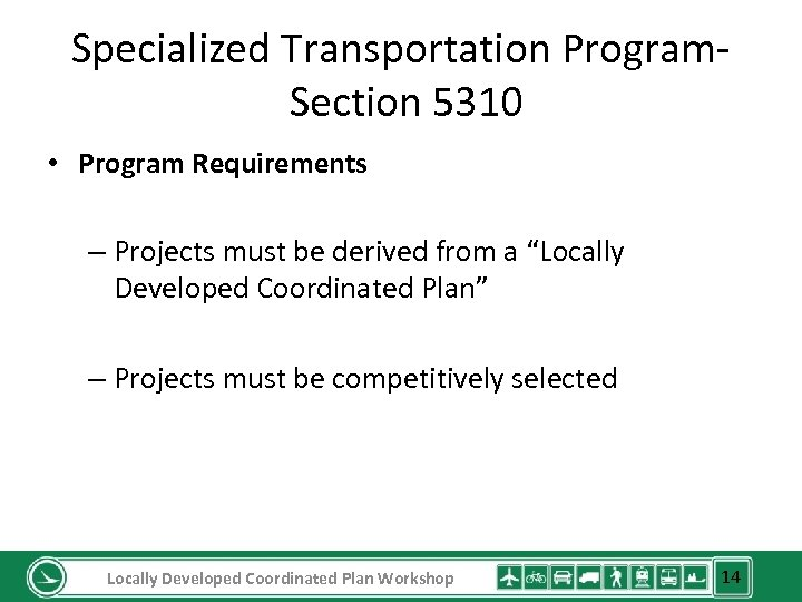 Specialized Transportation Program. Section 5310 • Program Requirements – Projects must be derived from