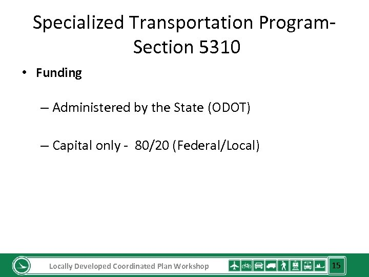 Specialized Transportation Program. Section 5310 • Funding – Administered by the State (ODOT) –