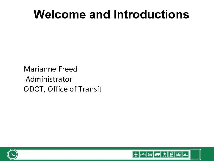 Welcome and Introductions Marianne Freed Administrator ODOT, Office of Transit