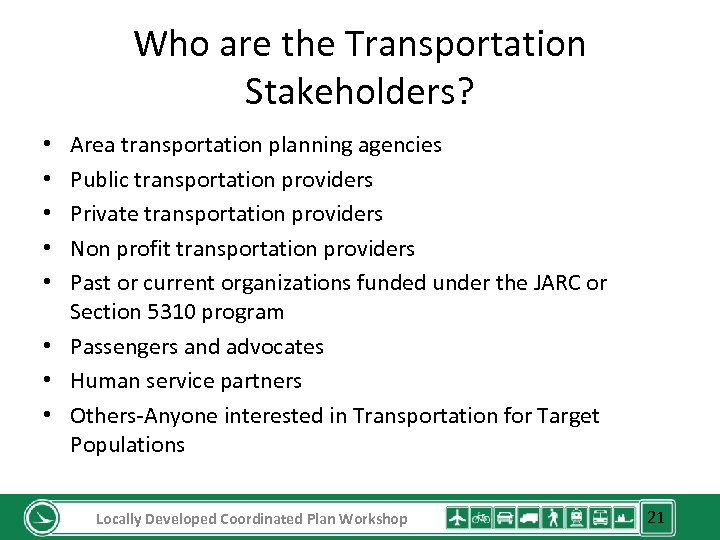 Who are the Transportation Stakeholders? Area transportation planning agencies Public transportation providers Private transportation