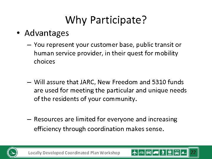 Why Participate? • Advantages – You represent your customer base, public transit or human