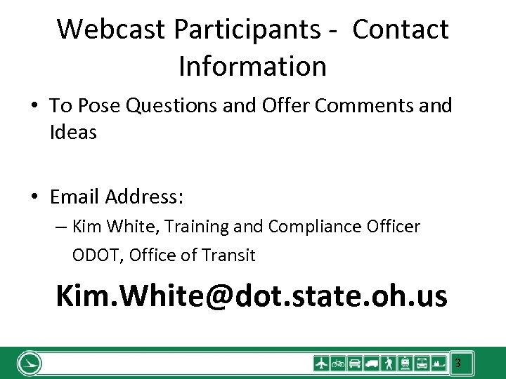Webcast Participants - Contact Information • To Pose Questions and Offer Comments and Ideas