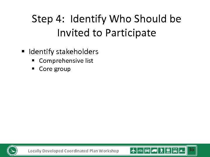 Step 4: Identify Who Should be Invited to Participate § Identify stakeholders § Comprehensive
