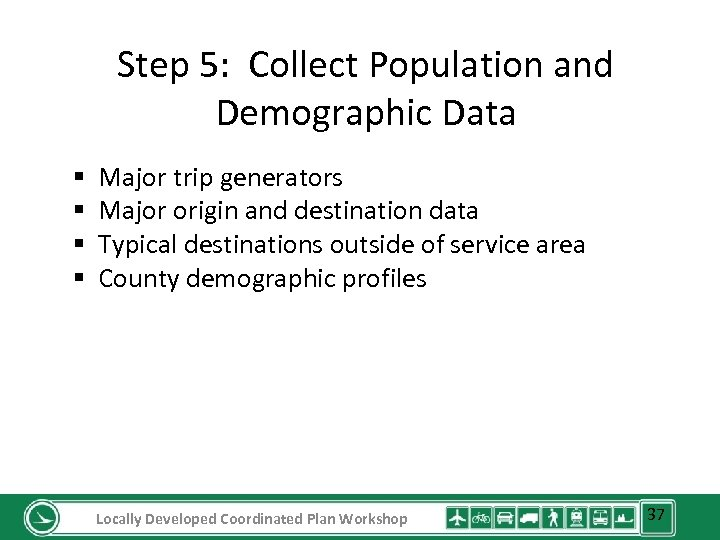 Step 5: Collect Population and Demographic Data § § Major trip generators Major origin