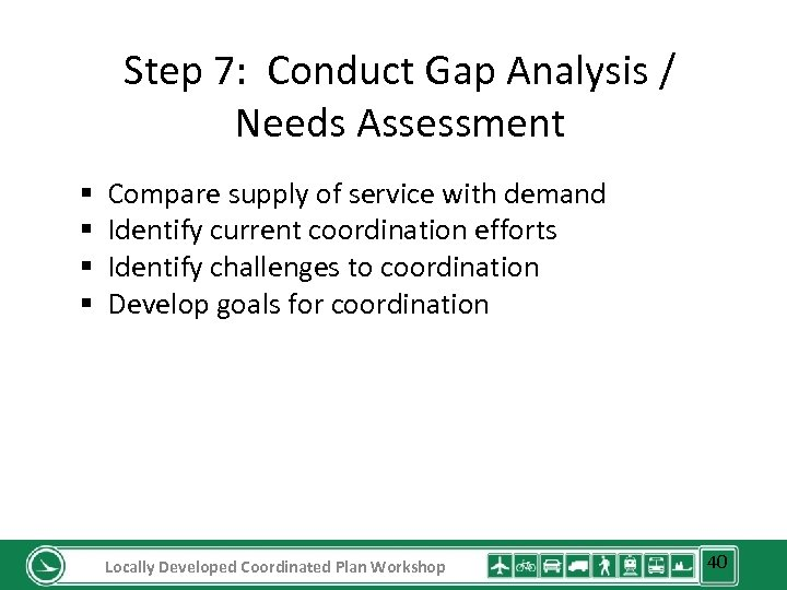 Step 7: Conduct Gap Analysis / Needs Assessment § § Compare supply of service