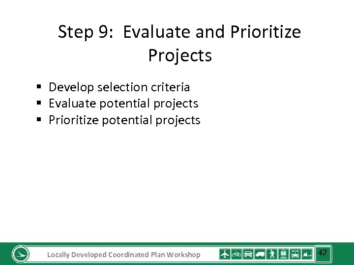 Step 9: Evaluate and Prioritize Projects § Develop selection criteria § Evaluate potential projects