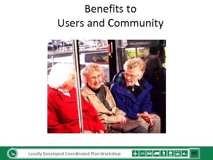 Benefits to Users and Community Locally Developed Coordinated Plan Workshop 49