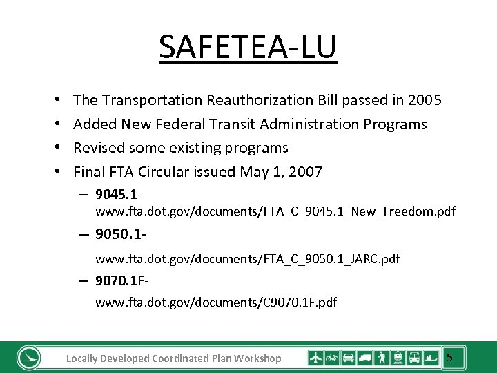 SAFETEA-LU • • The Transportation Reauthorization Bill passed in 2005 Added New Federal Transit