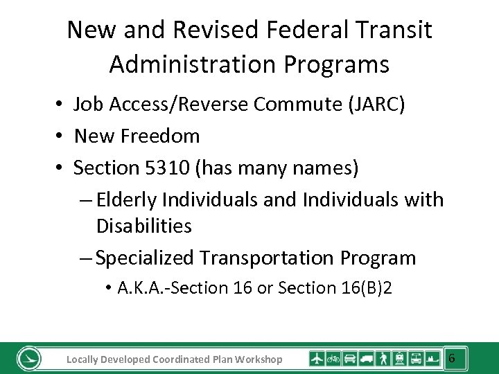 New and Revised Federal Transit Administration Programs • Job Access/Reverse Commute (JARC) • New