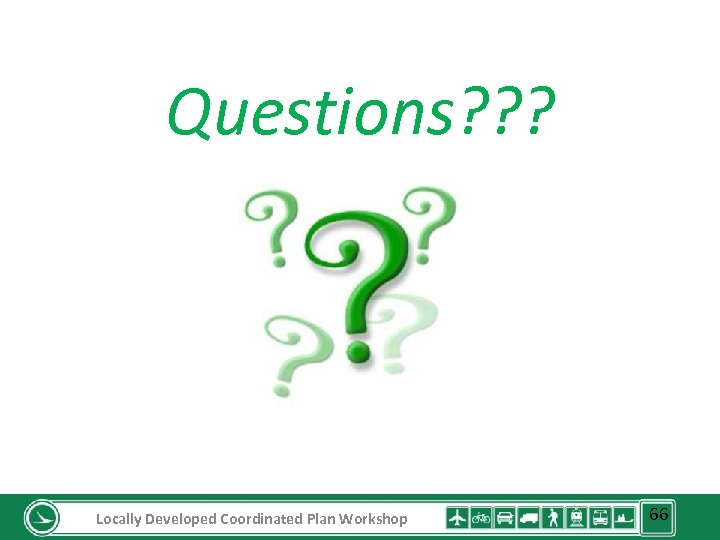 Questions? ? ? Locally Developed Coordinated Plan Workshop 66