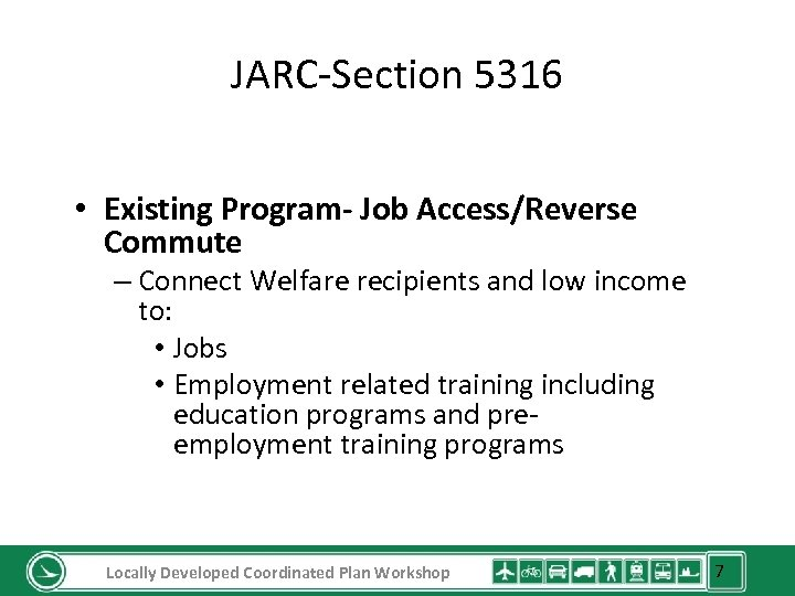JARC-Section 5316 • Existing Program- Job Access/Reverse Commute – Connect Welfare recipients and low