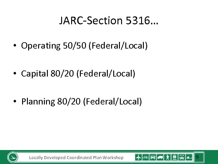 JARC-Section 5316… • Operating 50/50 (Federal/Local) • Capital 80/20 (Federal/Local) • Planning 80/20 (Federal/Local)