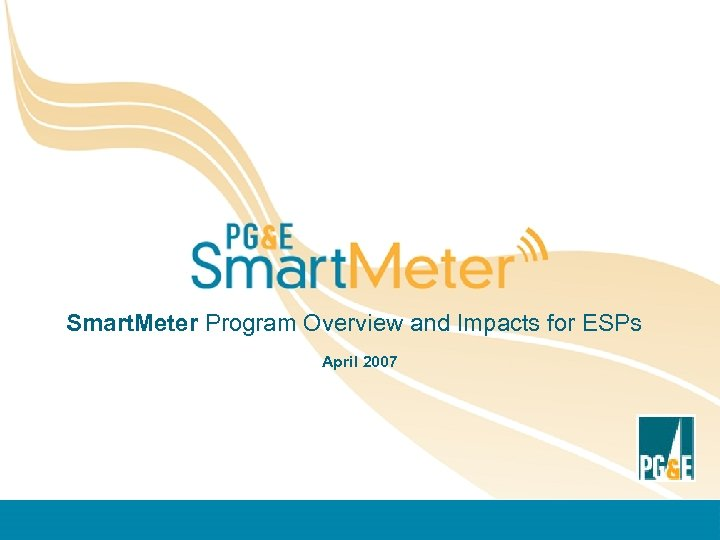 Smart. Meter Program Overview and Impacts for ESPs April 2007