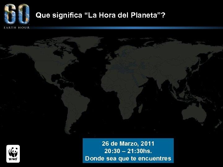 """Que significa """"La Hora del Planeta""""? 26 de Marzo, 2011 20: 30 – 21:"""