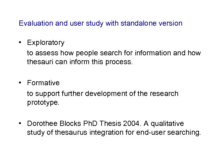 Evaluation and user study with standalone version • Exploratory to assess how people search