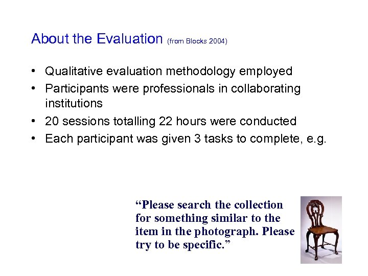 About the Evaluation (from Blocks 2004) • Qualitative evaluation methodology employed • Participants were